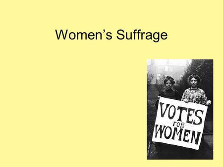 Women's Suffrage. Key Terms Suffrage- the right to vote in an election.