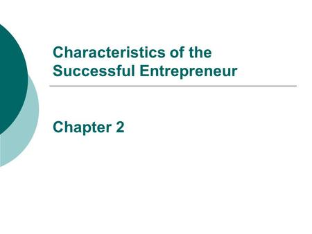 Characteristics of the Successful Entrepreneur Chapter 2.