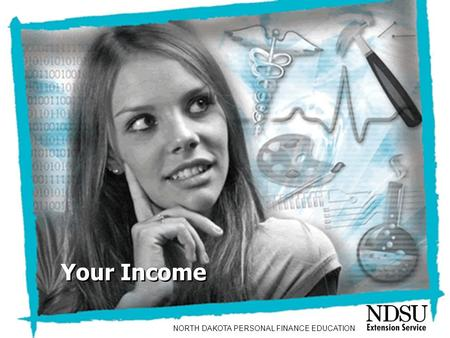 NEFE High School Financial Planning Program Unit 7 – Your Career: Doing What Matters Most Your Income NORTH DAKOTA PERSONAL FINANCE EDUCATION.
