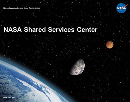 NASA Shared Services Center National Aeronautics and Space Administration www.nasa.gov Overview.