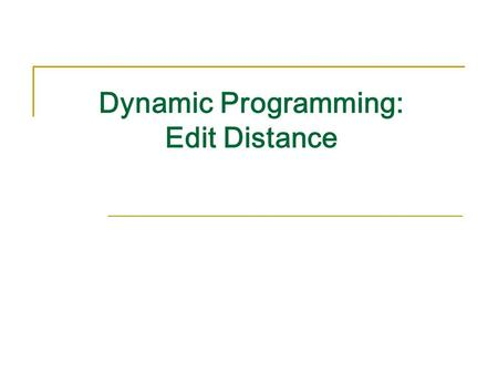 Dynamic Programming: Edit Distance. Aligning Sequences without Insertions and Deletions: Hamming Distance Given two sequences v and w : v : The Hamming.