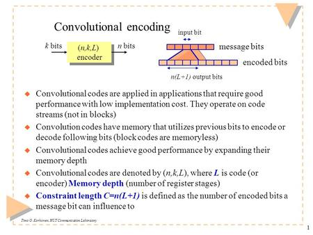 Timo O. Korhonen, HUT Communication Laboratory 1 Convolutional encoding u Convolutional codes are applied in applications that require good performance.