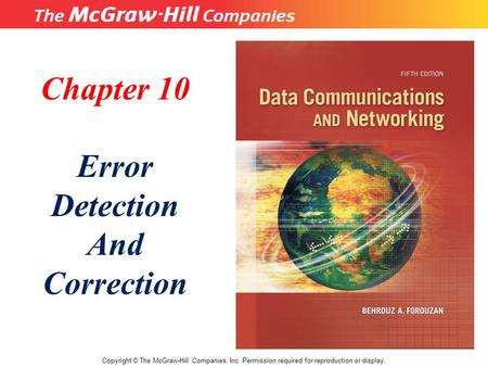 Chapter 10 Error Detection And Correction Copyright © The McGraw-Hill Companies, Inc. Permission required for reproduction or display.