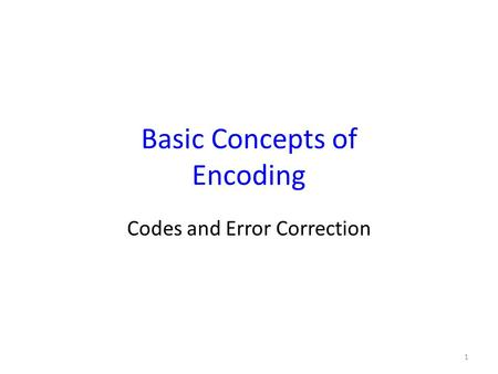 Basic Concepts of Encoding Codes and Error Correction 1.