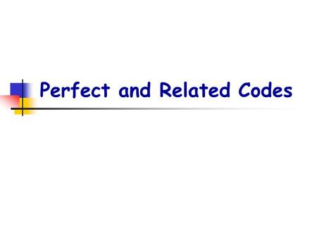 Perfect and Related Codes. p2. OUTLINE  [1] Some bounds for codes  [2] Perfect codes  [3] Hamming codes  [4] Extended codes  [5] The extended Golay.
