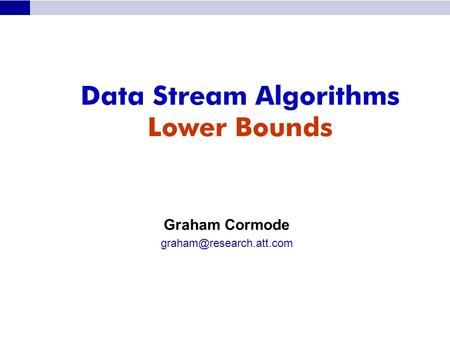 Data Stream Algorithms Lower Bounds Graham Cormode
