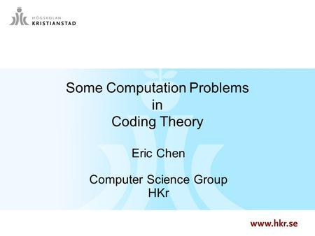 1 Some Computation Problems in Coding Theory Eric Chen Computer Science Group HKr.
