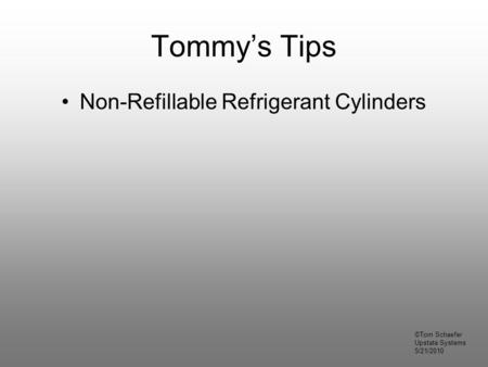 Tommy's Tips Non-Refillable Refrigerant Cylinders ©Tom Schaefer Upstate Systems 5/21/2010.