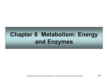 6-1 Chapter 6 Metabolism: Energy and Enzymes. 6-2 Cells and the Flow of Energy Energy is the ability to do work. Living things need to acquire energy;