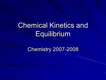 Chemical Kinetics and Equilibrium Chemistry 2007-2008.