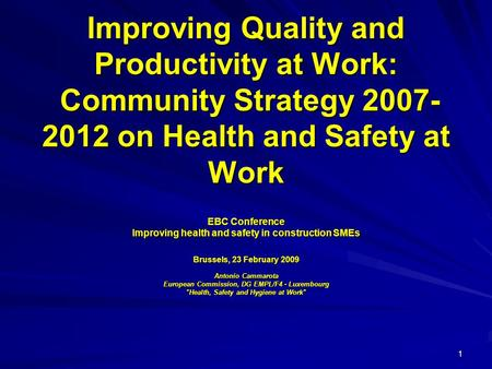 1 Improving Quality and Productivity at Work: Community Strategy 2007- 2012 on Health and Safety at Work EBC Conference Improving health and safety in.