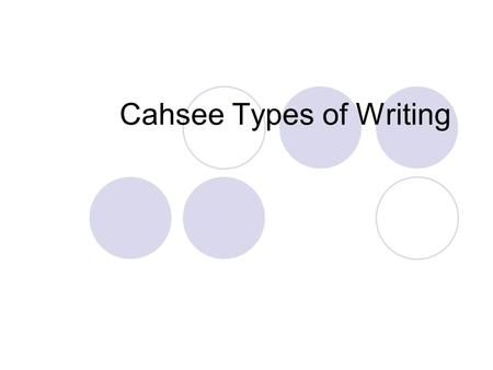 "Cahsee Types of Writing. CAHSEE Writing Writing Application On the writing portion of the CAHSEE exam, you will be given a ""Writing Task"" which is one."
