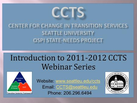 Introduction to 2011-2012 CCTS Webinar Series Website:    Phone: 206.296.6494.