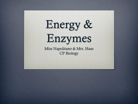 Energy & Enzymes Miss Napolitano & Mrs. Haas CP Biology.