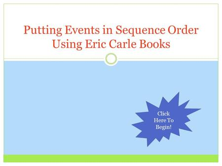 Putting Events in Sequence Order Using Eric Carle Books Click Here To Begin!