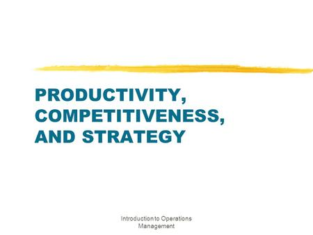 PRODUCTIVITY, COMPETITIVENESS, AND STRATEGY