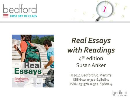 Real Essays with Readings 4 th edition Susan Anker ©2012 Bedford/St. Martin's ISBN-10: 0-312-64808-1 ISBN-13: 978-0-312-64808-4.