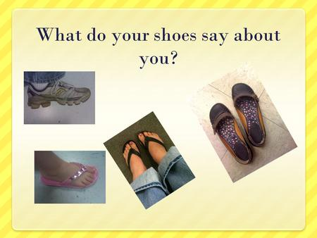 What do your shoes say about you? Here Are My Shoes!