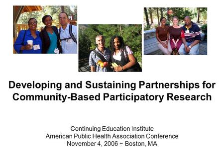 Developing and Sustaining Partnerships for Community-Based Participatory Research Continuing Education Institute American Public Health Association Conference.