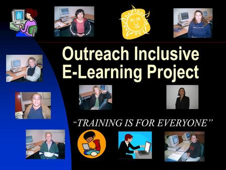 "Outreach Inclusive E-Learning Project "" TRAINING IS FOR EVERYONE"""