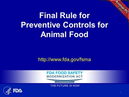 Final Rule for Preventive Controls for Animal Food  1 THE FUTURE IS NOW.