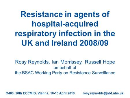 Resistance in agents of hospital-acquired respiratory infection in the UK and Ireland 2008/09 Rosy Reynolds, Ian Morrissey, Russell Hope on behalf of the.
