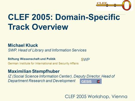 Stiftung Wissenschaft und Politik German Institute for International and Security Affairs CLEF 2005: Domain-Specific Track Overview Michael Kluck SWP,