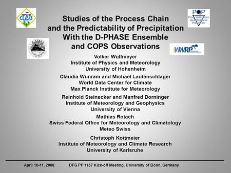 Studies of the Process Chain and the Predictability of Precipitation With the D-PHASE Ensemble and COPS Observations Volker Wulfmeyer Institute of Physics.