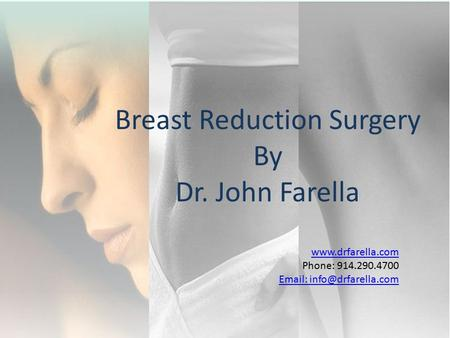 Phone: 914.290.4700   Breast Reduction Surgery By Dr. John Farella.