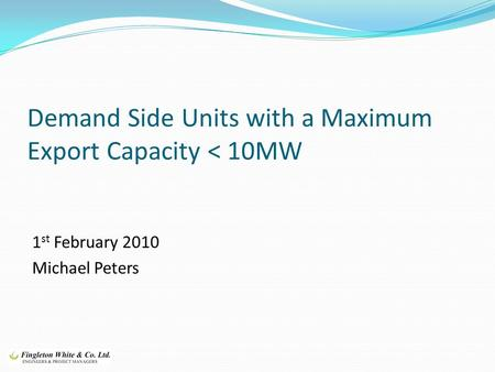 Demand Side Units with a Maximum Export Capacity < 10MW 1 st February 2010 Michael Peters.