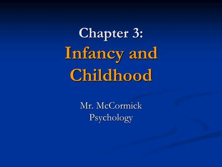 Chapter 3: Infancy and Childhood Mr. McCormick Psychology.