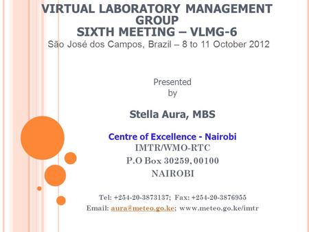 VIRTUAL LABORATORY MANAGEMENT GROUP SIXTH MEETING – VLMG-6 São José dos Campos, Brazil – 8 to 11 October 2012 Presented by Stella Aura, MBS Centre of Excellence.