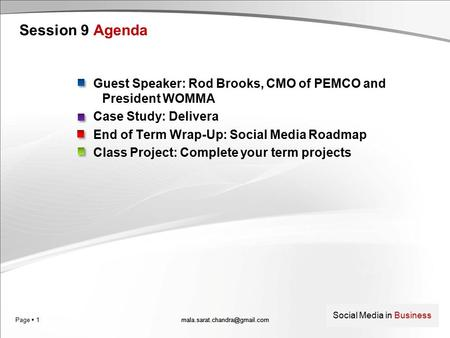 Page  1 Social Media in Business Session 9 Agenda Guest Speaker: Rod Brooks, CMO of PEMCO and President WOMMA Case Study: