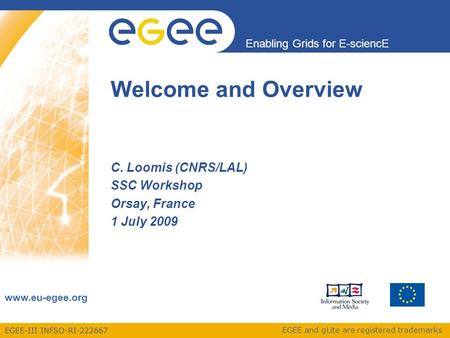 EGEE-III INFSO-RI-222667 Enabling Grids for E-sciencE www.eu-egee.org EGEE and gLite are registered trademarks C. Loomis (CNRS/LAL) SSC Workshop Orsay,