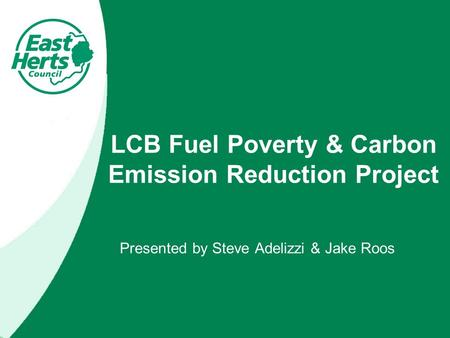 LCB Fuel Poverty & Carbon Emission Reduction Project Presented by Steve Adelizzi & Jake Roos.