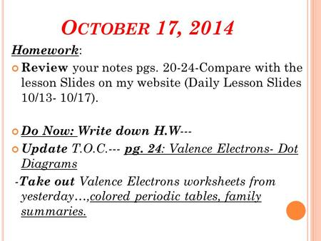 O CTOBER 17, 2014 Homework : Review your notes pgs. 20-24-Compare with the lesson Slides on my website (Daily Lesson Slides 10/13- 10/17). Do Now: Write.