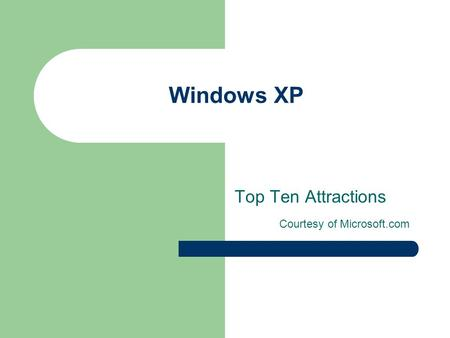 Windows XP Top Ten Attractions Courtesy of Microsoft.com.
