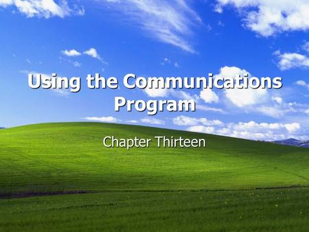 Using the Communications Program Chapter Thirteen.