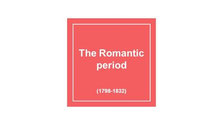 The Romantic period (1798-1832). Preview Video What relationship between literature and place in this time period? How did romantics emphasize strange.