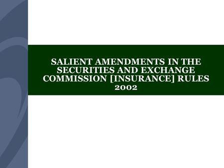 Securities and Exchange Commission of Pakistan SALIENT AMENDMENTS IN THE SECURITIES AND EXCHANGE COMMISSION [INSURANCE] RULES 2002.