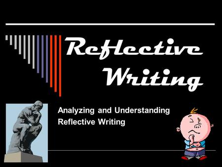 Reflective Writing Analyzing and Understanding Reflective Writing.