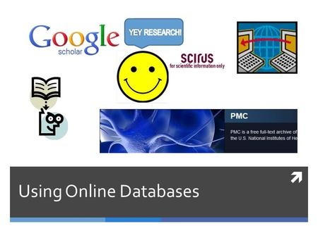  Using Online Databases. What are Scholarly Databases?  Professionals in various fields conduct scientific research and publish their research to share.