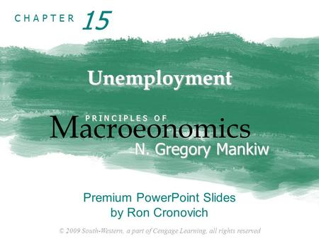 © 2009 South-Western, a part of Cengage Learning, all rights reserved C H A P T E R Unemployment M acroeonomics P R I N C I P L E S O F N. Gregory Mankiw.