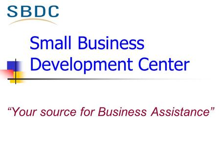"Small Business Development Center ""Your source for Business Assistance"""