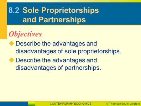 CONTEMPORARY ECONOMICS© Thomson South-Western 8.2Sole Proprietorships and Partnerships  Describe the advantages and disadvantages of sole proprietorships.