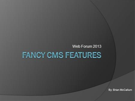 Web Forum 2013 By: Brian McCallum. Fancy CMS Features… Outline: 1. Social Media Plug-in 2. Asset Listings 3. Page Buttons on landing pages 4. Accordions.