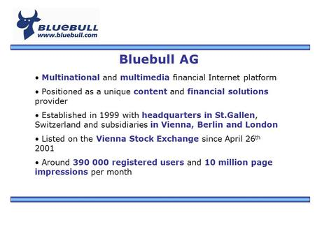 Bluebull AG, Kirchgasse 8, CH-9000 St. Gallen, Schweiz Bluebull AG Multinational and multimedia financial Internet platform Positioned as a unique content.
