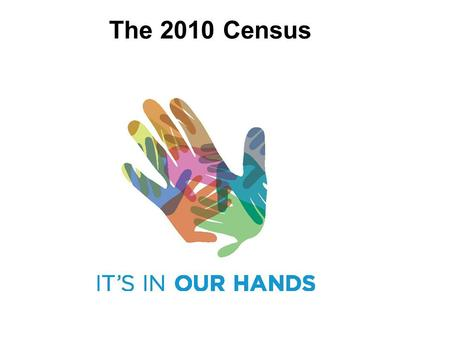 The 2010 Census. Census 2010 Contacts 145 million households Hires 1.4 million temporary workers in 2009 and 2010. Cost of around $14 billion Largest.