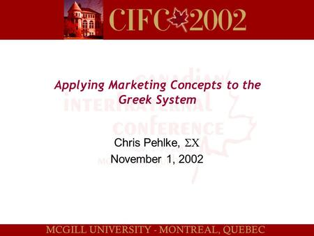 Applying Marketing Concepts to the Greek System Chris Pehlke,  November 1, 2002.