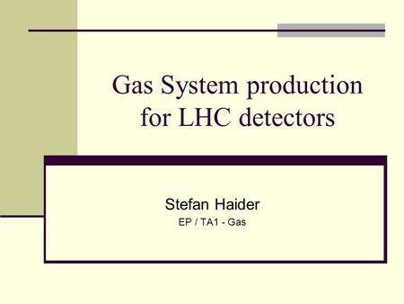 Gas System production for LHC detectors Stefan Haider EP / TA1 - Gas.